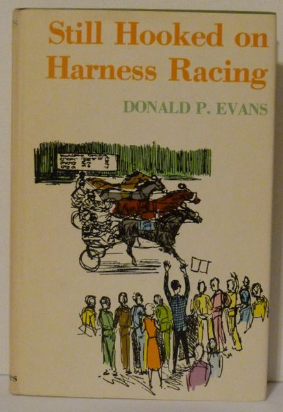 Still Hooked on Harness Racing by Donald P Evans
