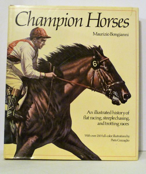 Champion Horses by Maurizio Bongianni History of Flat Racing, Steeplechasing and Trotting Races Illustrated by Pieri Cozzaglio, Beautifully illustrated