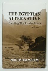 The Egyptian Alternative Breeding The Arabian Horse Volume 1 by Philippe Paraskevas