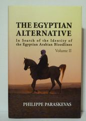 The Egyptian Alternative In search of the Identity of Egyptian Arabian Bloodlines Volume II by Philippe Paraskevas