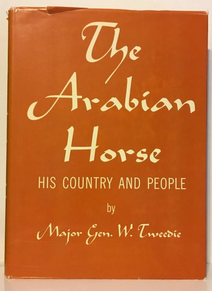 The Arabian Horse His Country and People by Major-General Tweedie