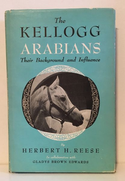 The Kellogg Arabians Their Background and Influence by Herbert Reese & GB Edwards