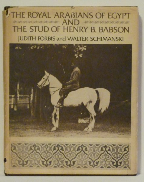 The Royal Arabians of Egypt and the Stud of Henry Babson by Judith Forbis and Walter Schimanski