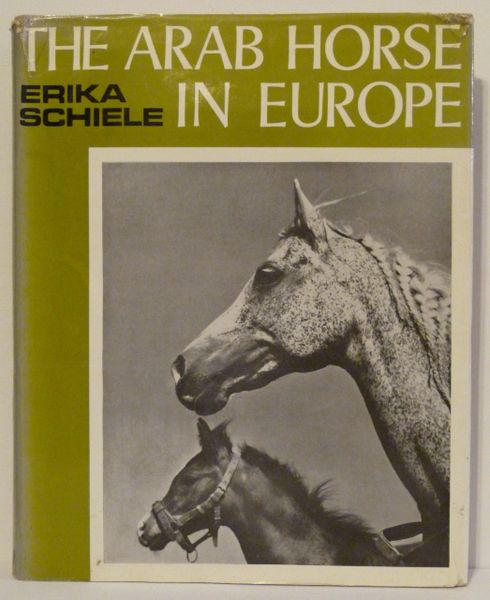 The Arab Horse in Europe by Erika Schiele History and Breeding