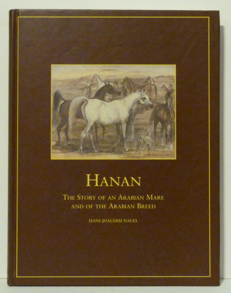 HANAN The Story of an Arabian Mare and the Arabian Breed by Hans Joachim Nagel