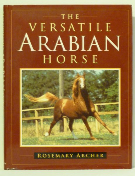 The Versatile Arabian by Rosemary Archer