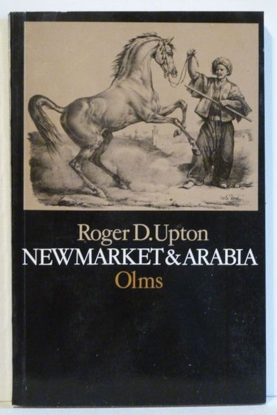 Newmarket & Arabia An Examination of the Descent of the Racers and Coursers by Roger Upton