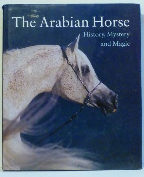 THE ARABIAN HORSE History, Mystery and Magic by Peter Upton Photographs by Rik van Lent