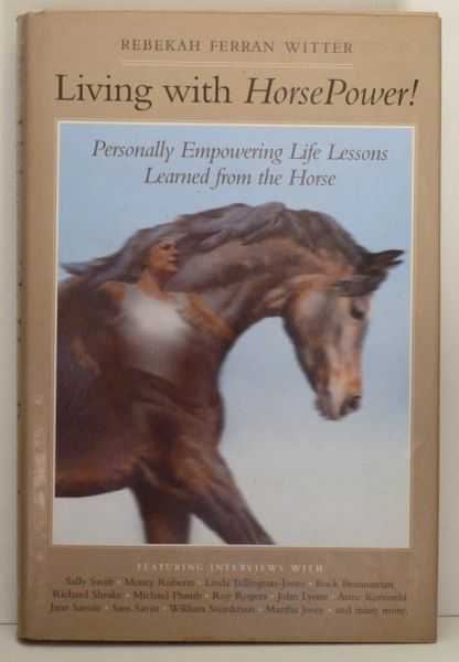 Living with Horse Power Personally Empowered Life Lessons Learned from the Horse by Rebekah Ferran Witter