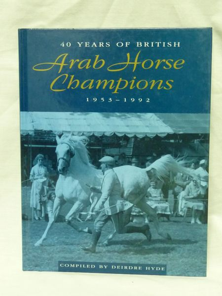 40 years British Arab Champions 1953-1992 compiled by Deirdre Hyde