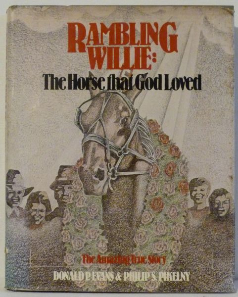 RAMBLING WILLIE The Horse that God Loved ....by Donald Evans and Philip Pikelny****signed