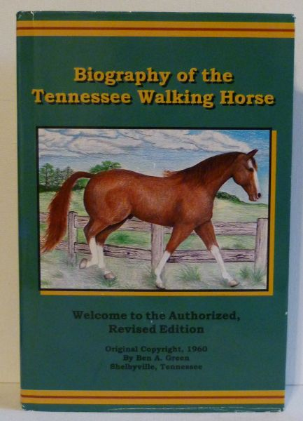 The Biography of The TENNESSEE WALKING HORSE- Authorized, Revised Edition by Ben A. Green