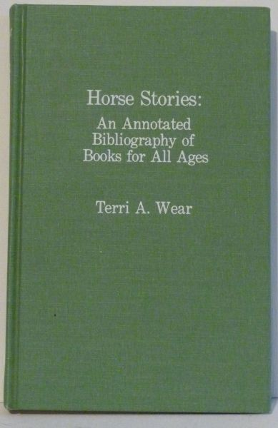 HORSE STORIES: An Annotated Bibliography of Books for all Ages by Terri Wear