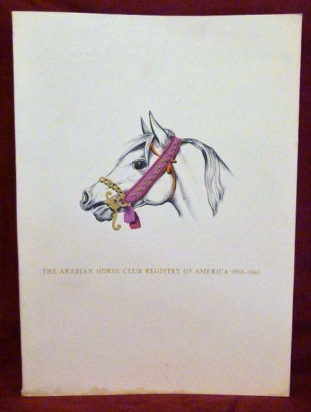 The Arabian Horse Club Registry of America 1908-1960
