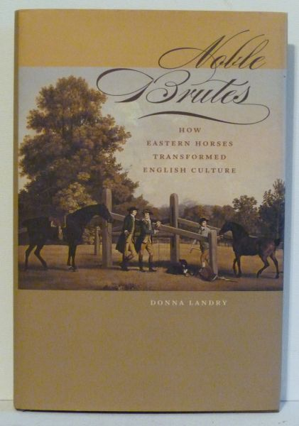 NOBLE BRUTES How the Eastern Horse Transformed English Culture by Donna Landry