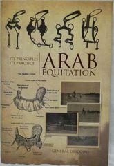 Arab Equitation Its Principles Its Practice by General Descoins