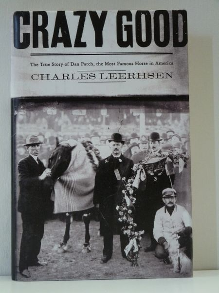 Crazy Good The Story of Dan Patch by Charles Leerhsen