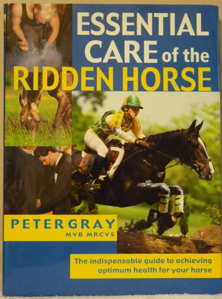 ESSENTIAL CARE OF THE RIDDEN HORSE by veterinary surgeon Peter Gray