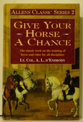Give Your Horse a Chance by Lt. Col. A.L. D'Endrody