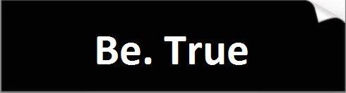 Be True Bumper Sticker
