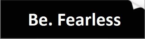 Be Fearless Bumper Sticker