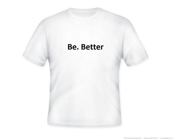 Be Better T-Shirt