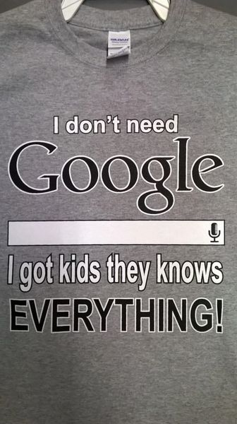i dont need google i got kids they knows everything t-shirt