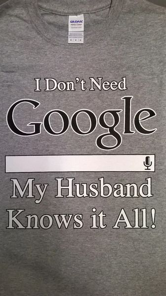 i dont need google my husband knows everything t-shirt