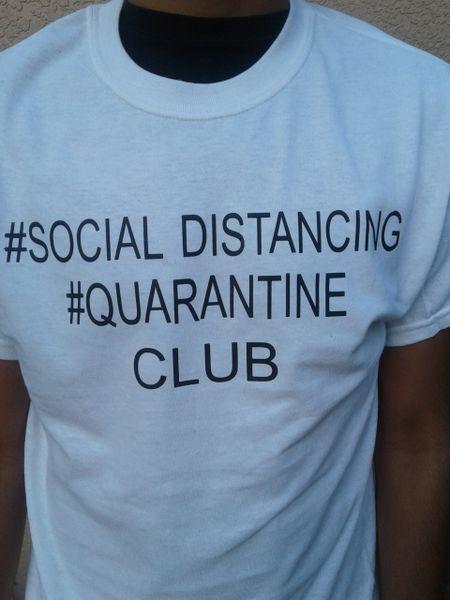 #SOCIAL DISTANCING #QUARANTINE CLUB T SHIRTS