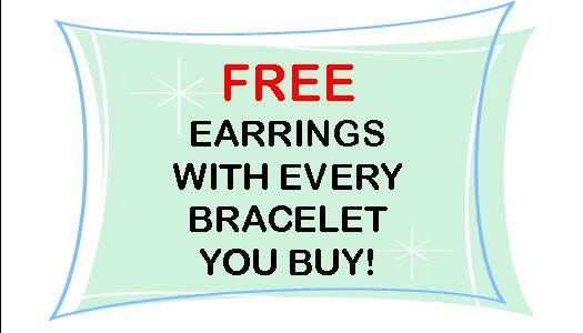IT'S A TWOFER! EVERY TIME YOU ORDER A BRACELET I AM GOING TO STICK A MATCHING PAIR OF EARRINGS IN YOUR ORDER. OFFER ENDS SEPTEMBER 30TH.
