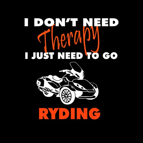 Can Am Spyder -I Don't Need Therapy, I Just Need To Go RYDING - Long Sleeve & Fleece
