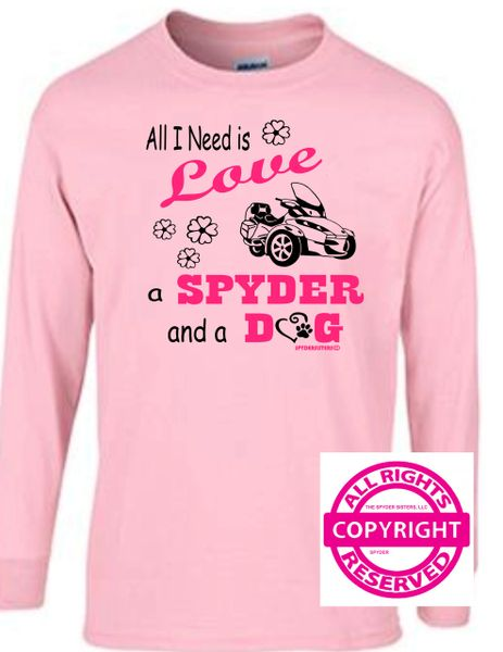 Can Am Spyder -All I Need is Love a Spyder and a Dog - Long Sleeve & Fleece