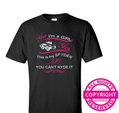 Can Am Spyder -Yes, I'm a Girl. Yes, this is my Spyder. No, you can't RYDE it-short sleeve