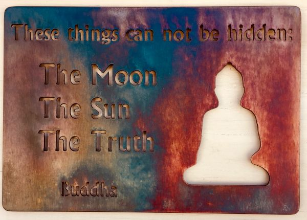 "Quote Series- ""These things can not be hidden: The Moon The Sun The Truth"" Buddha"