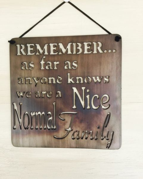 "Quote Series- ""Remember... as far as anyone knows we are a nice normal family"""
