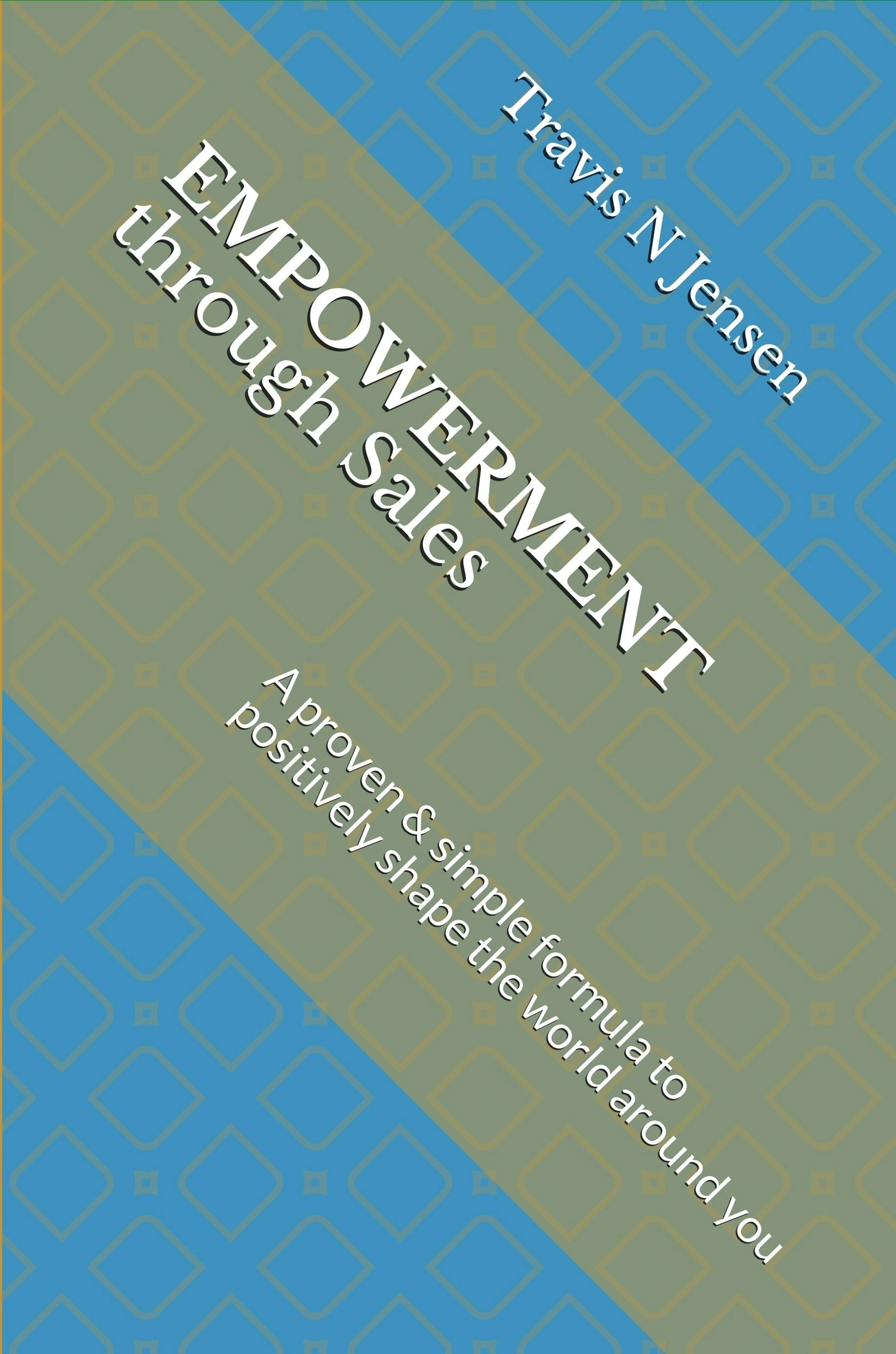 Empowerment through Sales, by Travis N Jensen