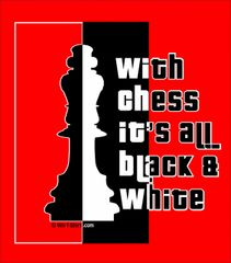With Chess its All Black & White, Chess Rules chess t-shirt