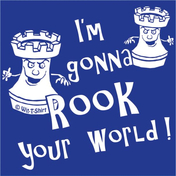 I'm Gonna Rook Your World, Chess Rocks, Chess t-shirt