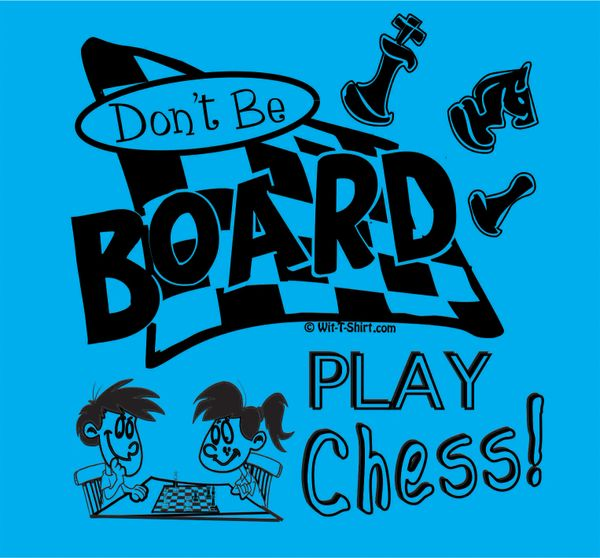 Don't Be Board, Play Chess