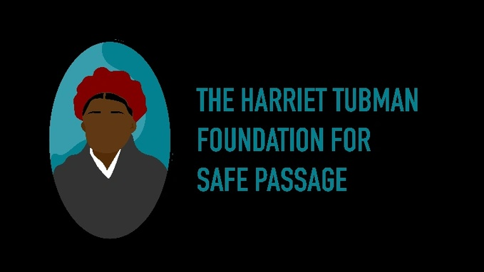 Harriet Tubman foundation  for safe passage