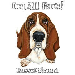 I'm All Ears - Basset Hound - T-shirt