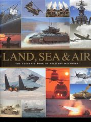 Land Sea & air, The Ultimate Book of Military Machines