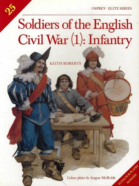 OSPREY, 1600's, #27, SOLDIERS OF THE ENGLISH CIVIL WAR, (1) INFANTRY