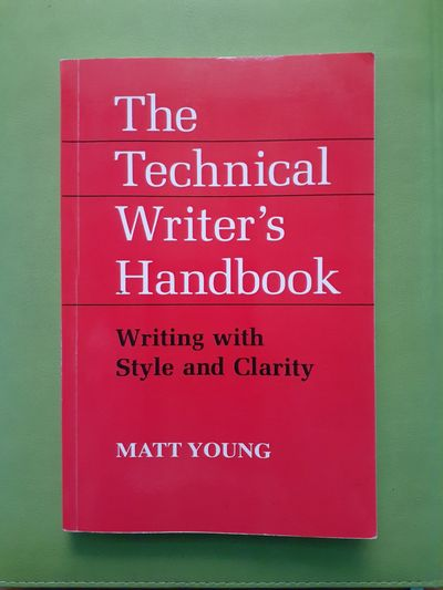 The Technical Writer's Handbook Writing with Style and Clarity by Matt Young