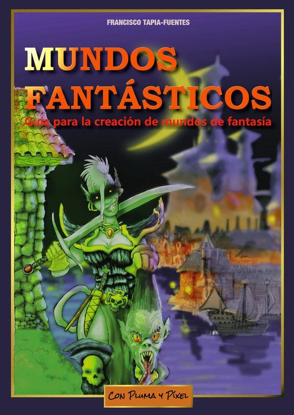 Reseña Mundos Fantásticos: Guía para la creación de mundos de fantasía, de Francisco Tapia-Fuentes - Cine de Escritor