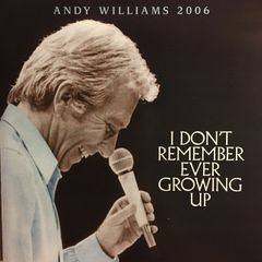 Andy Williams: I Don't Remember Ever Growing Up (2006)