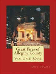 Great Fires of Allegany County, Maryland Volume One Dick DeVore