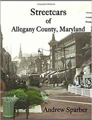Streetcars of Allegany County, Maryland Andrew Sparber