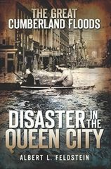The Great Cumberland Floods Disaster in the Queen City Albert L. Feldstein