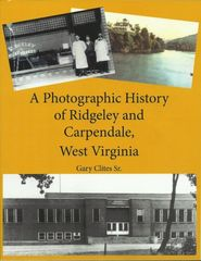 A Photographic History of Ridgeley and Carpendale, West Virginia Gary Clites, Sr.